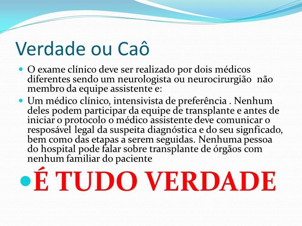 Verdade ou Caô O exame clínico deve ser realizado por dois médicos diferentes sendo um neurologista ou neurocirurgião não membro da equipe assistente e: Um médico clínico, intensivista de preferência.