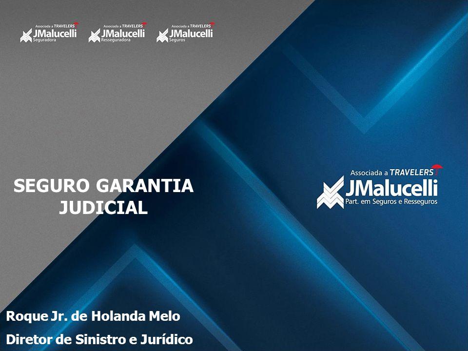 SEGURO GARANTIA JUDICIAL Roque Jr. de Holanda Melo Diretor de Sinistro e Jurídico