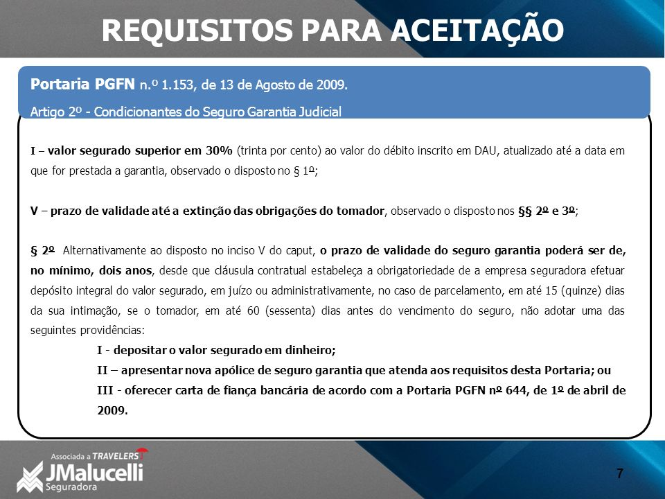 7 Portaria PGFN n.º 1.153, de 13 de Agosto de 2009. Artigo 2º - Condicionantes do Seguro Garantia Judicial I – valor segurado superior em 30% (trinta