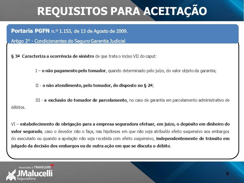 8 Portaria PGFN n.º 1.153, de 13 de Agosto de 2009. Artigo 2º - Condicionantes do Seguro Garantia Judicial § 3º Caracteriza a ocorrência de sinistro d