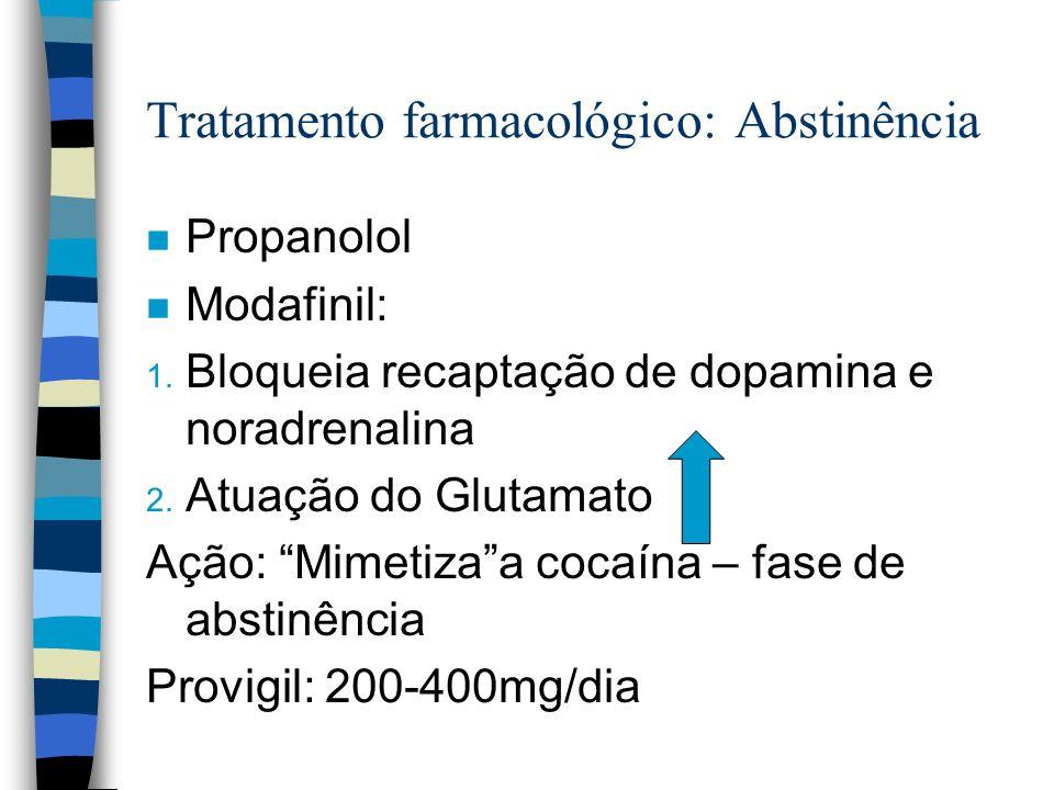 Tratamento farmacológico: Abstinência n Propanolol n Modafinil: 1. Bloqueia recaptação de dopamina e noradrenalina 2. Atuação do Glutamato Ação: Mimet