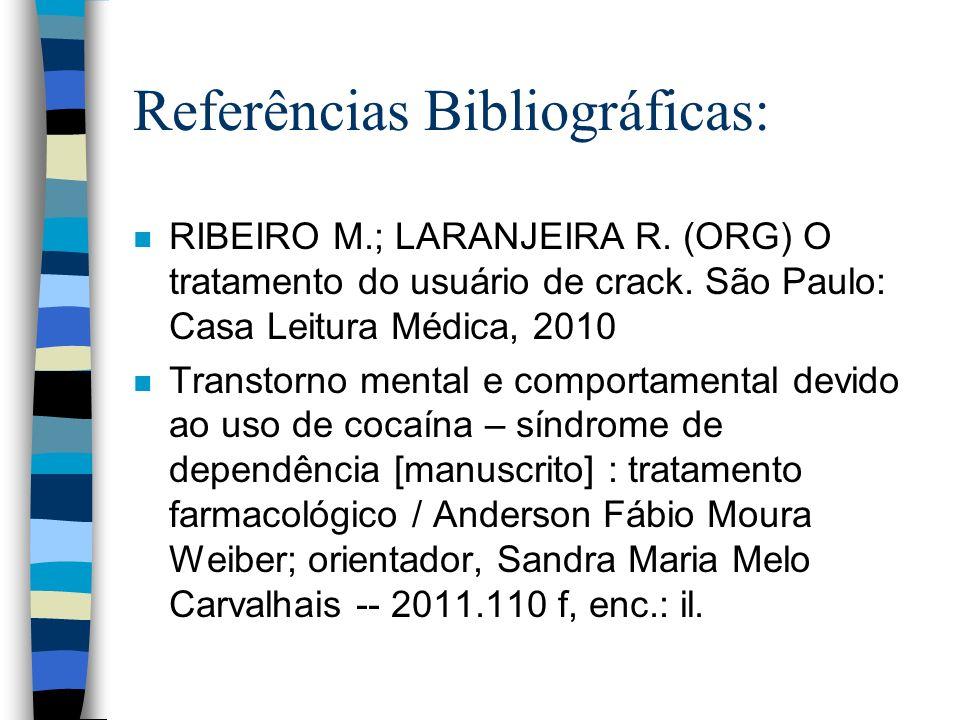 Referências Bibliográficas: n RIBEIRO M.; LARANJEIRA R. (ORG) O tratamento do usuário de crack. São Paulo: Casa Leitura Médica, 2010 n Transtorno ment