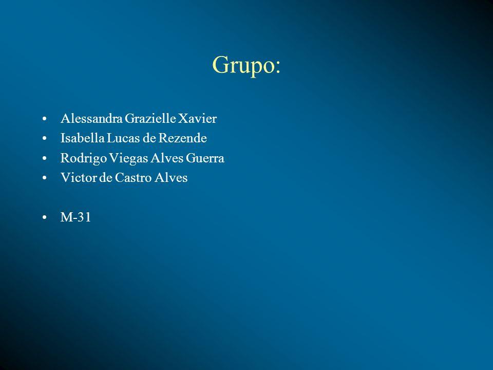 Grupo: Alessandra Grazielle Xavier Isabella Lucas de Rezende Rodrigo Viegas Alves Guerra Victor de Castro Alves M-31