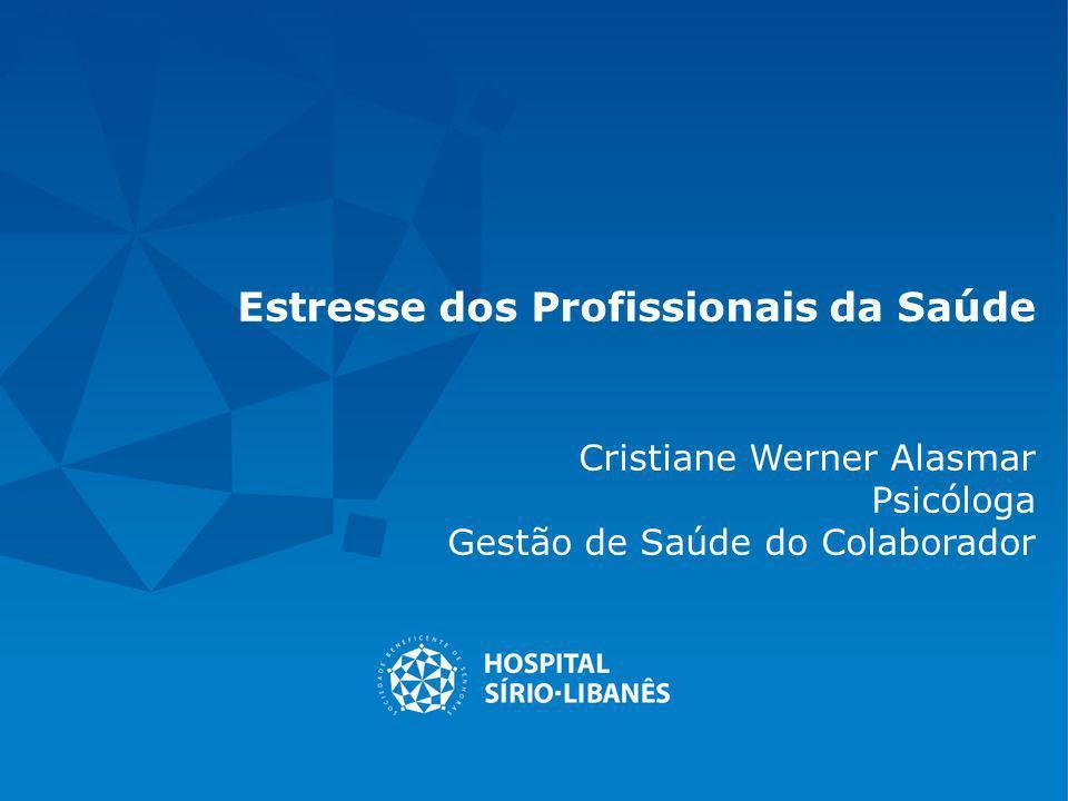 Estresse dos Profissionais da Saúde Cristiane Werner Alasmar Psicóloga Gestão de Saúde do Colaborador