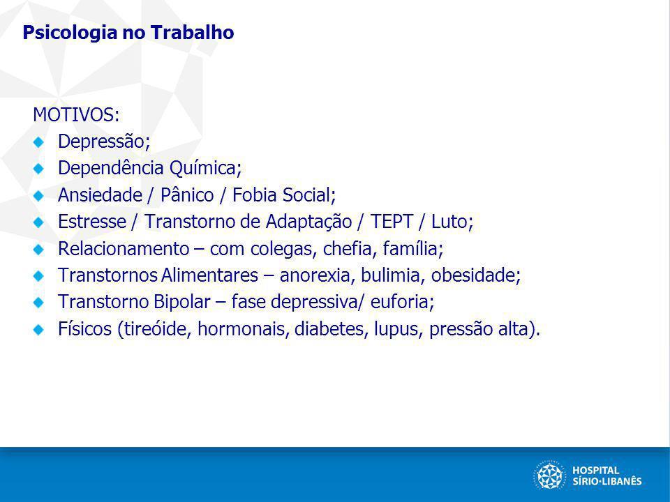 Psicologia no Trabalho MOTIVOS: Depressão; Dependência Química; Ansiedade / Pânico / Fobia Social; Estresse / Transtorno de Adaptação / TEPT / Luto; R