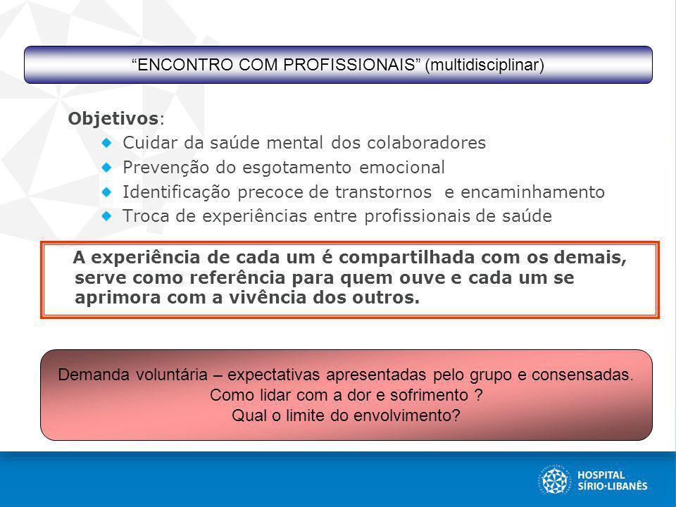 Objetivos: Cuidar da saúde mental dos colaboradores Prevenção do esgotamento emocional Identificação precoce de transtornos e encaminhamento Troca de