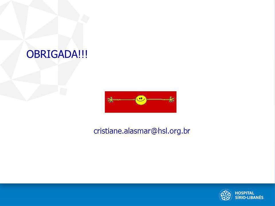 OBRIGADA!!! cristiane.alasmar@hsl.org.br