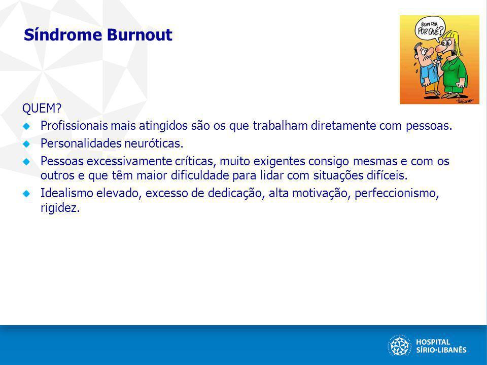 Síndrome Burnout QUEM? Profissionais mais atingidos são os que trabalham diretamente com pessoas. Personalidades neuróticas. Pessoas excessivamente cr