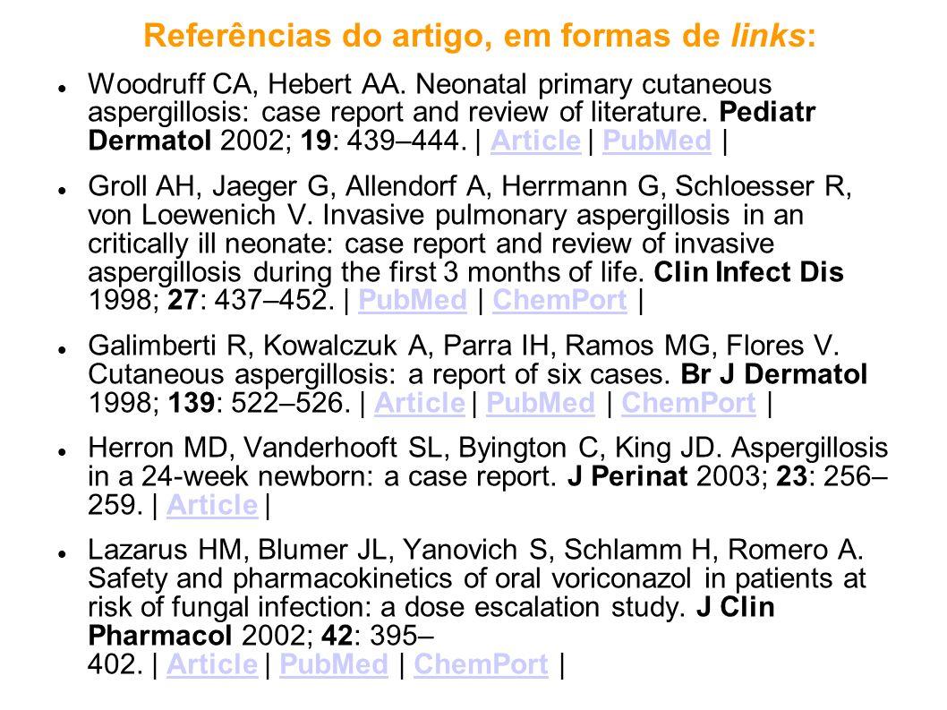 Referências do artigo, em formas de links: Woodruff CA, Hebert AA. Neonatal primary cutaneous aspergillosis: case report and review of literature. Ped