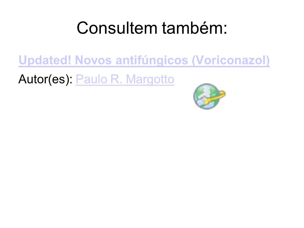Consultem também: Updated! Novos antifúngicos (Voriconazol) Autor(es): Paulo R. MargottoPaulo R. Margotto
