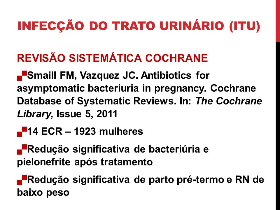 REVISÃO SISTEMÁTICA COCHRANE Smaill FM, Vazquez JC. Antibiotics for asymptomatic bacteriuria in pregnancy. Cochrane Database of Systematic Reviews. In