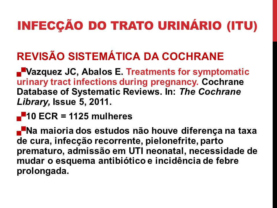 REVISÃO SISTEMÁTICA DA COCHRANE Vazquez JC, Abalos E. Treatments for symptomatic urinary tract infections during pregnancy. Cochrane Database of Syste