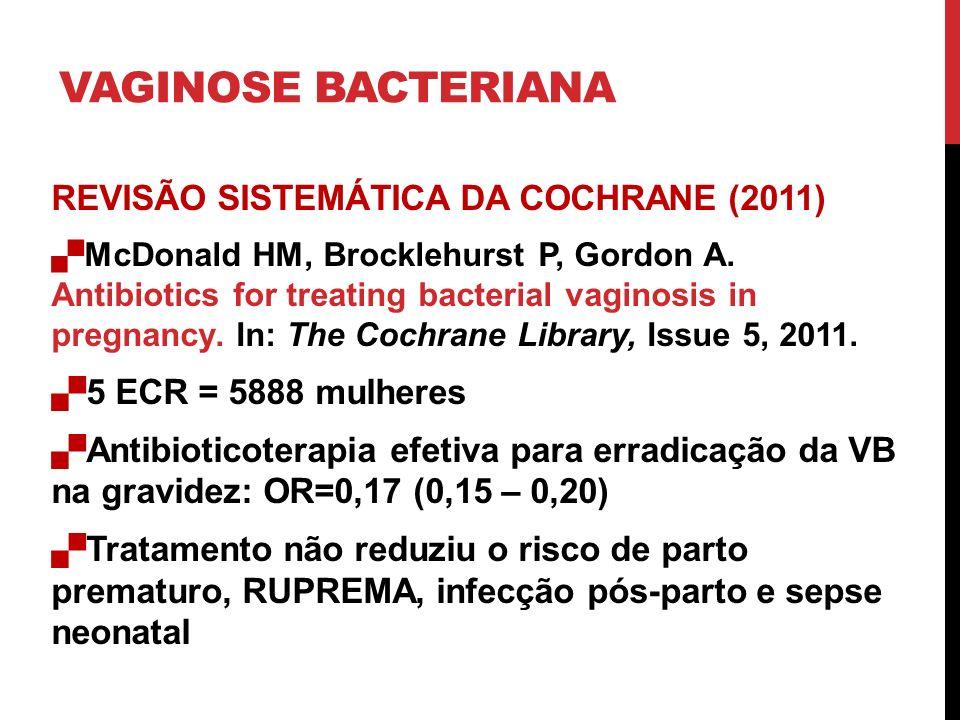 VAGINOSE BACTERIANA REVISÃO SISTEMÁTICA DA COCHRANE (2011) McDonald HM, Brocklehurst P, Gordon A.