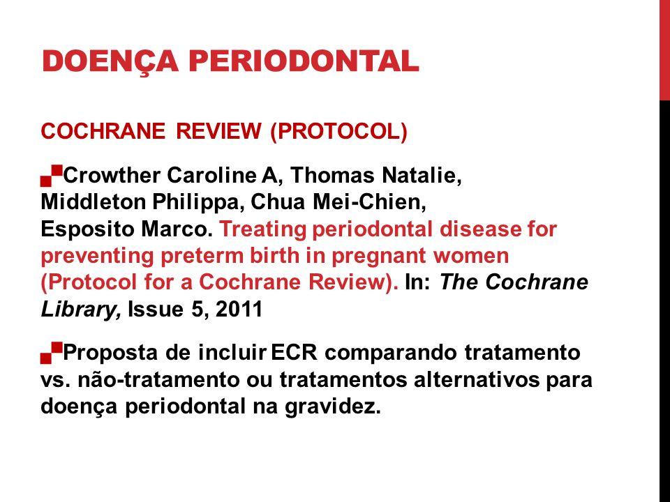 DOENÇA PERIODONTAL COCHRANE REVIEW (PROTOCOL) Crowther Caroline A, Thomas Natalie, Middleton Philippa, Chua Mei-Chien, Esposito Marco. Treating period