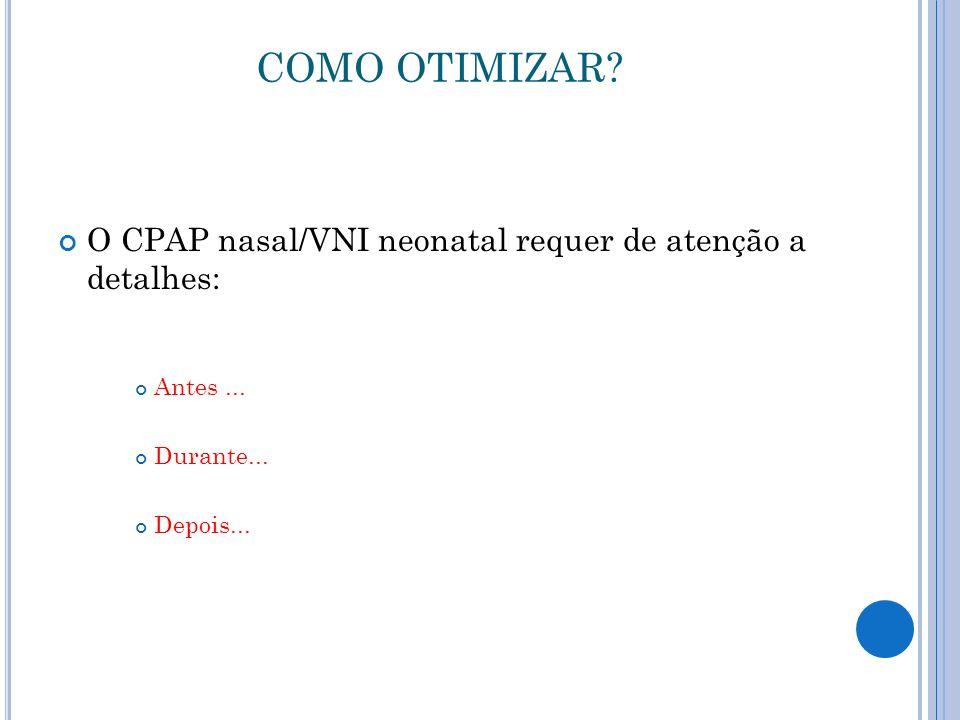 COMO OTIMIZAR.O CPAP nasal/VNI neonatal requer de atenção a detalhes: Antes...