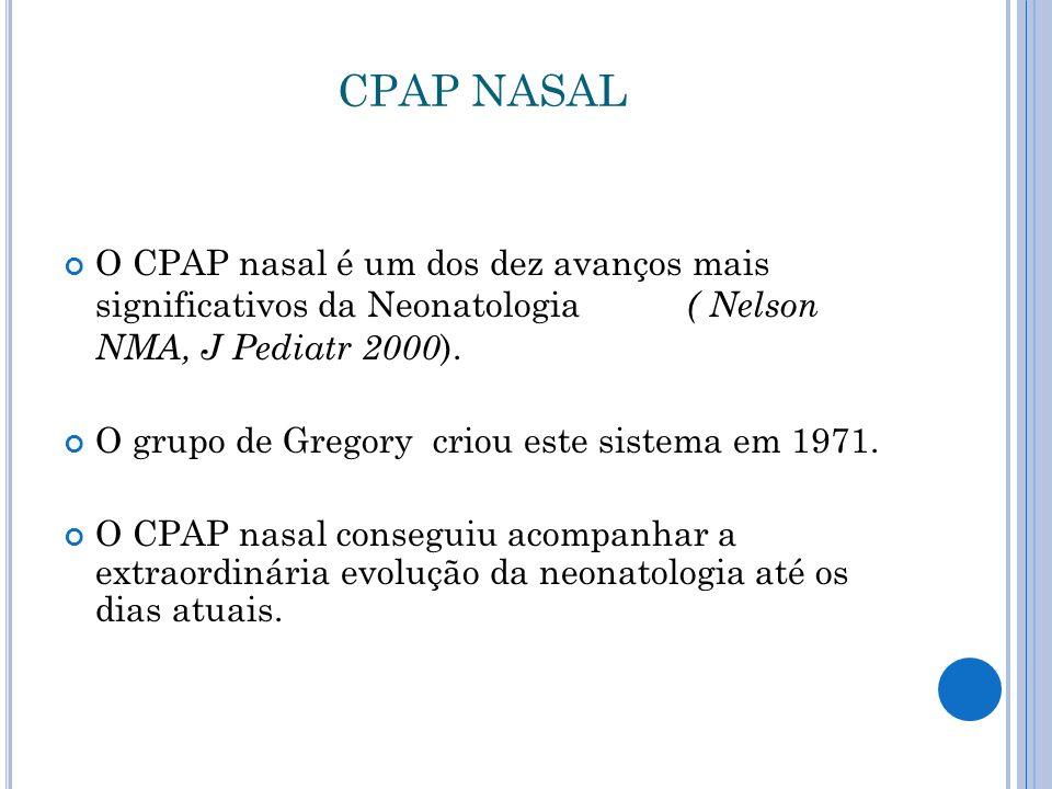 CPAP NASAL O CPAP nasal é um dos dez avanços mais significativos da Neonatologia ( Nelson NMA, J Pediatr 2000 ).
