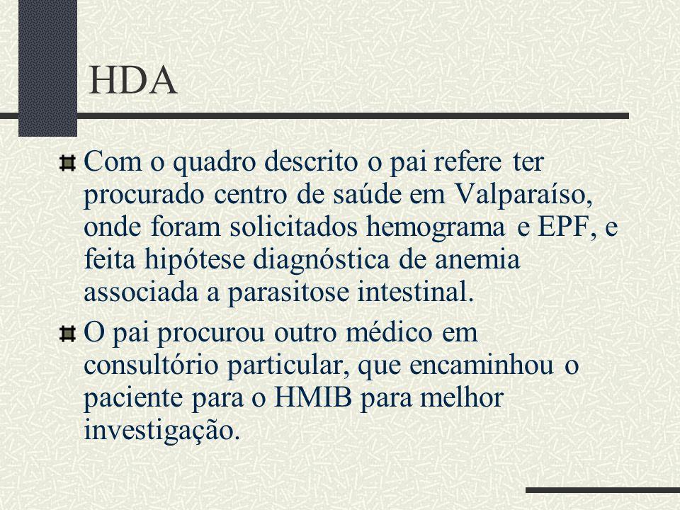 HDA Com o quadro descrito o pai refere ter procurado centro de saúde em Valparaíso, onde foram solicitados hemograma e EPF, e feita hipótese diagnósti