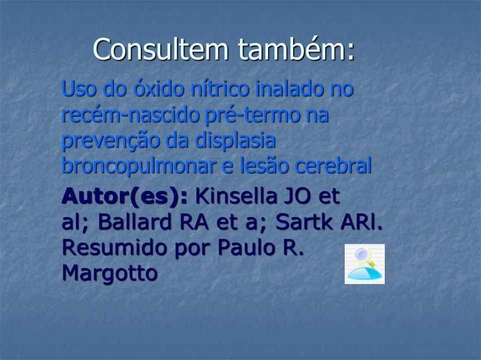 Consultem também: Uso do óxido nítrico inalado no recém-nascido pré-termo na prevenção da displasia broncopulmonar e lesão cerebral Autor(es): Kinsell