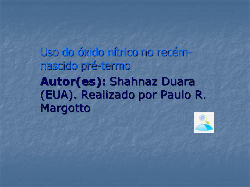 Uso do óxido nítrico no recém- nascido pré-termo Autor(es): Shahnaz Duara (EUA). Realizado por Paulo R. Margotto
