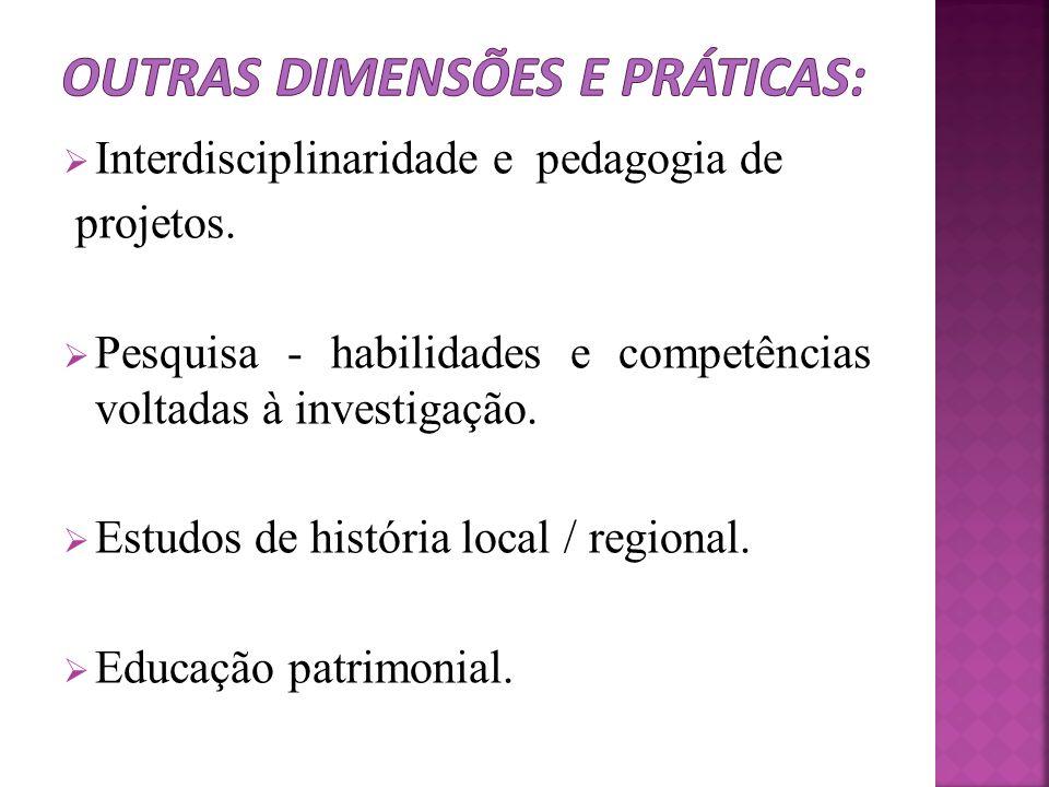 Interdisciplinaridade e pedagogia de projetos. Pesquisa - habilidades e competências voltadas à investigação. Estudos de história local / regional. Ed