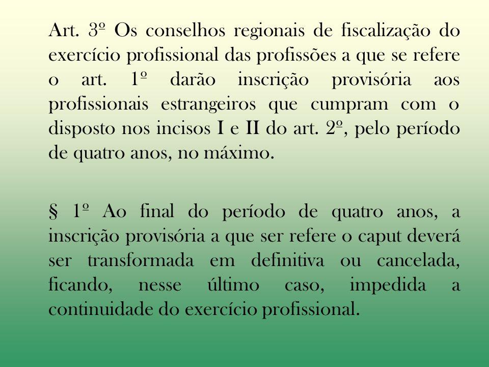 Art. 3º Os conselhos regionais de fiscalização do exercício profissional das profissões a que se refere o art. 1º darão inscrição provisória aos profi