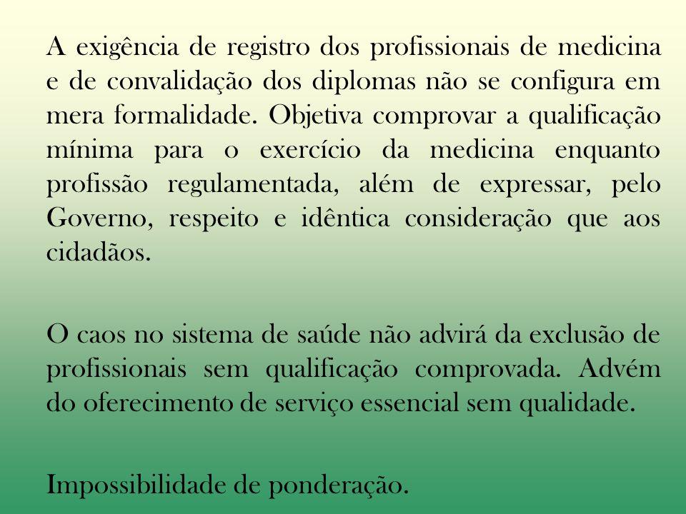 A exigência de registro dos profissionais de medicina e de convalidação dos diplomas não se configura em mera formalidade.