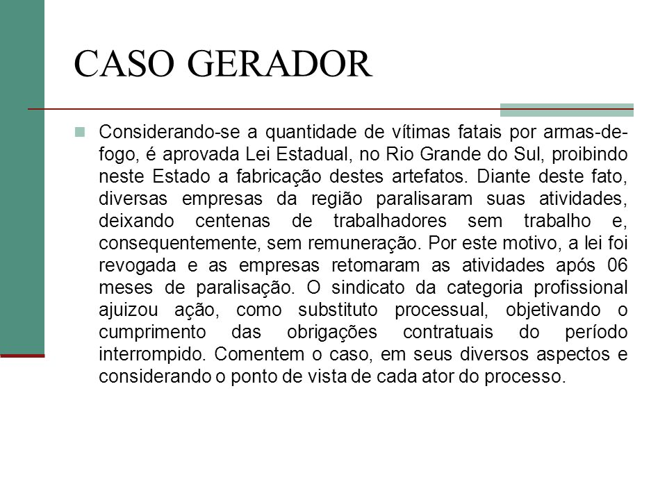 CASO GERADOR Considerando-se a quantidade de vítimas fatais por armas-de- fogo, é aprovada Lei Estadual, no Rio Grande do Sul, proibindo neste Estado