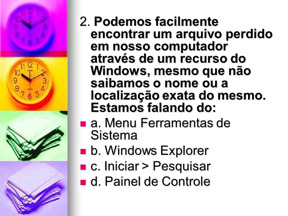2. Podemos facilmente encontrar um arquivo perdido em nosso computador através de um recurso do Windows, mesmo que não saibamos o nome ou a localizaçã