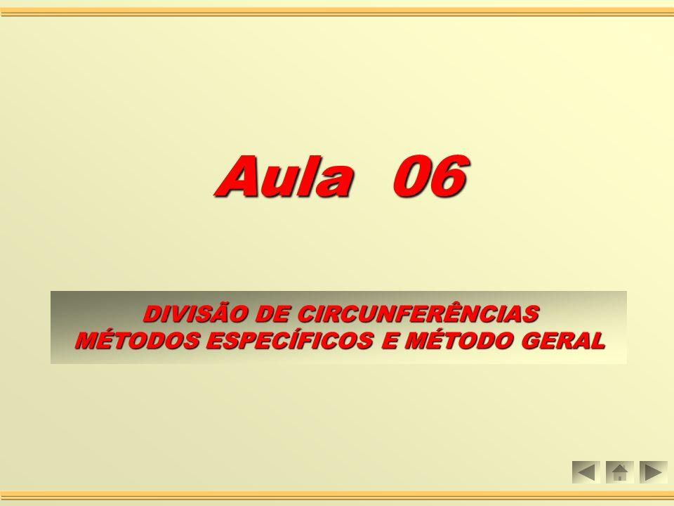 Aula 06 DIVISÃO DE CIRCUNFERÊNCIAS DIVISÃO DE CIRCUNFERÊNCIAS MÉTODOS ESPECÍFICOS E MÉTODO GERAL MÉTODOS ESPECÍFICOS E MÉTODO GERAL