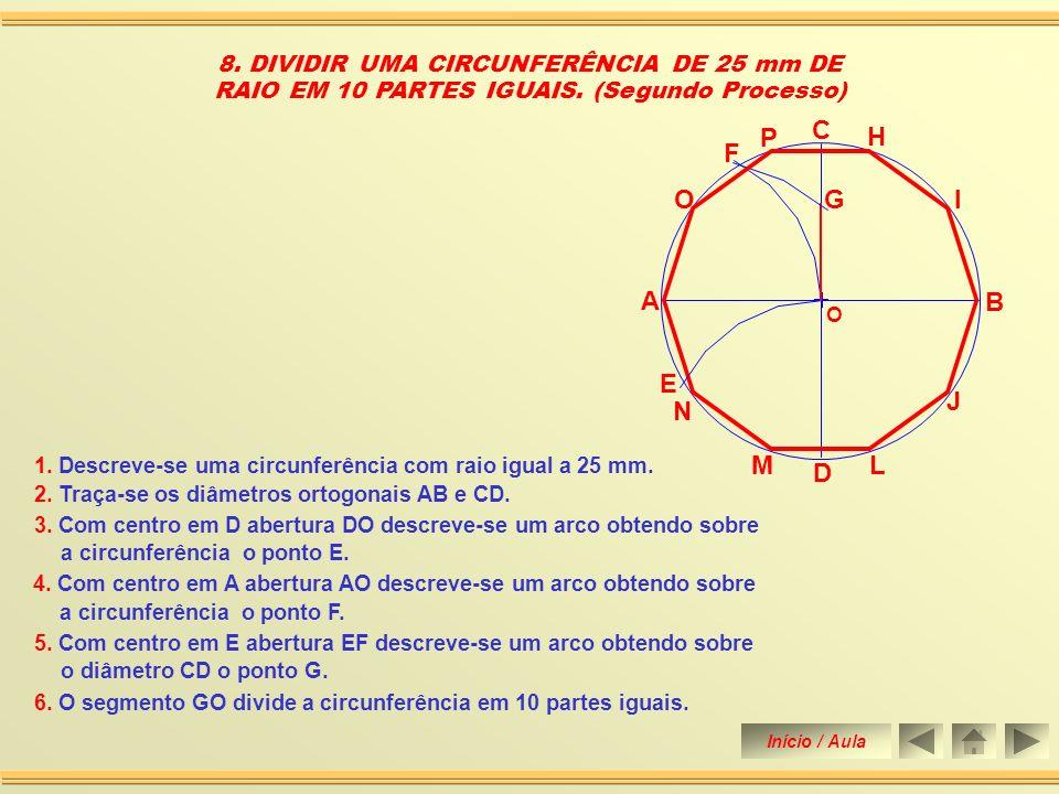 7. DIVIDIR UMA CIRCUNFERÊNCIA DE 25 mm DE RAIO EM 10 PARTES IGUAIS. (Primeiro Processo) 1. Descreve-se uma circunferência com raio igual a 25 mm. 2. T