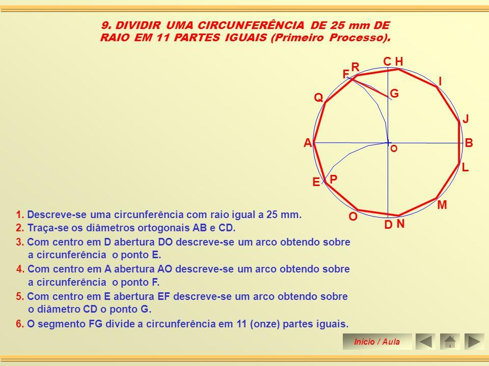 8. DIVIDIR UMA CIRCUNFERÊNCIA DE 25 mm DE RAIO EM 10 PARTES IGUAIS. (Segundo Processo) O C D A B E F G H I J L M N O P 1. Descreve-se uma circunferênc