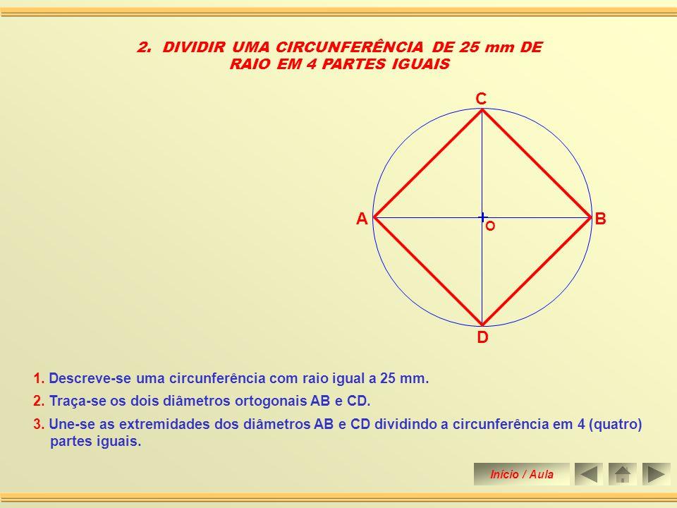 3. Traça-se a mediatriz do raio OB obtendo sobre a circunferência os pontos C e D. 4. Une-se os pontos A, C e D dividindo a circunferência e 3 partes