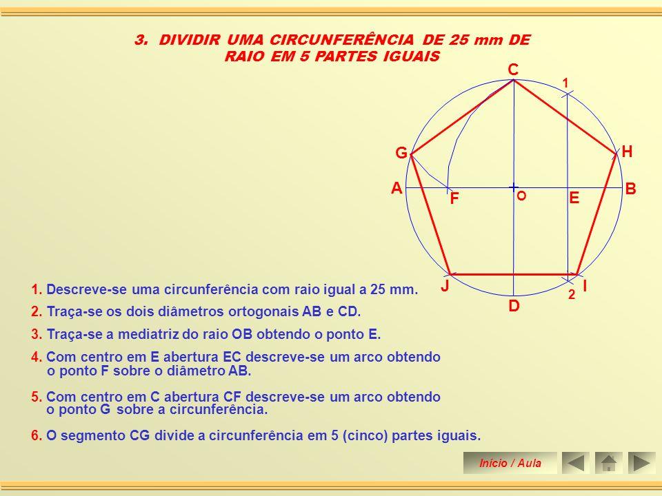 2. DIVIDIR UMA CIRCUNFERÊNCIA DE 25 mm DE RAIO EM 4 PARTES IGUAIS A C B D O 1. Descreve-se uma circunferência com raio igual a 25 mm. 2. Traça-se os d