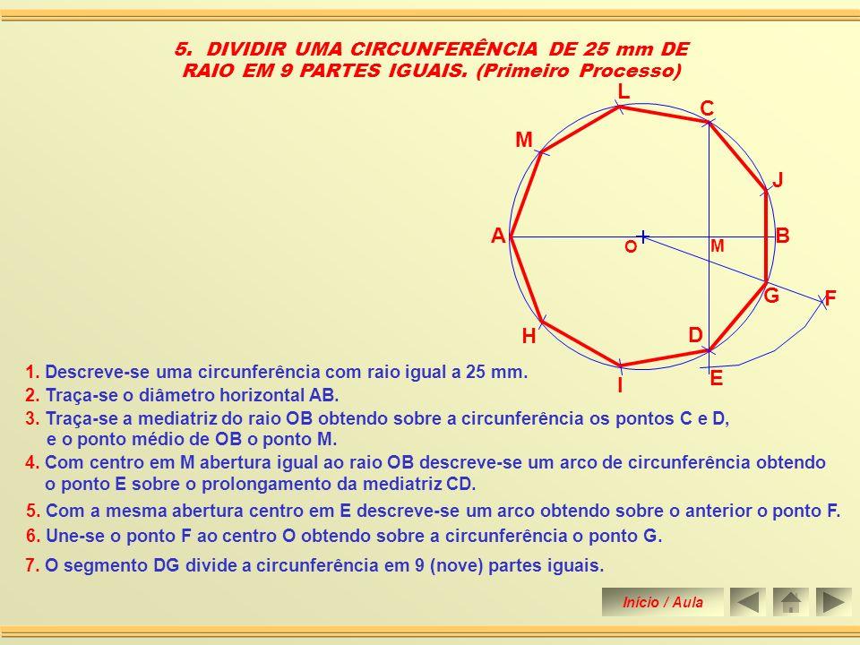 2. Traça-se o diâmetro horizontal AB. 4. DIVIDIR UMA CIRCUNFERÊNCIA DE 25 mm DE RAIO EM 7 PARTES IGUAIS. 4. O segmento DC ou CE divide a circunferênci