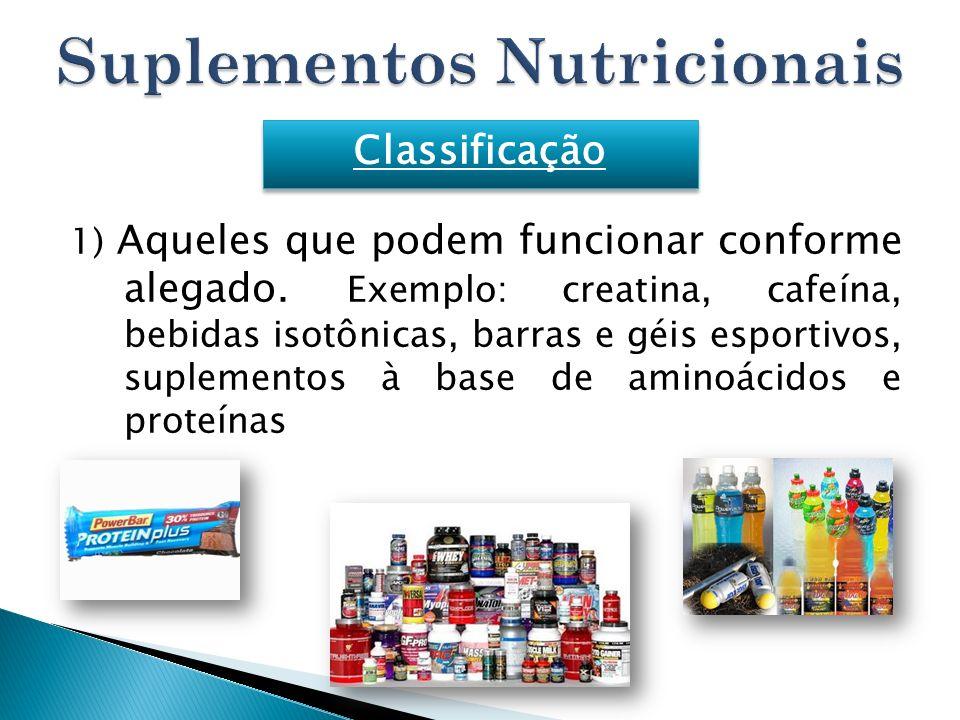 1) Aqueles que podem funcionar conforme alegado. Exemplo: creatina, cafeína, bebidas isotônicas, barras e géis esportivos, suplementos à base de amino