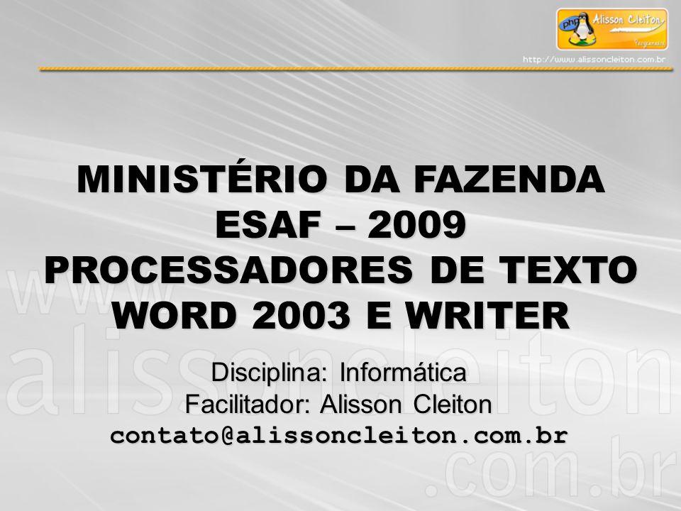 MINISTÉRIO DA FAZENDA ESAF – 2009 PROCESSADORES DE TEXTO WORD 2003 E WRITER Disciplina: Informática Facilitador: Alisson Cleiton contato@alissoncleito