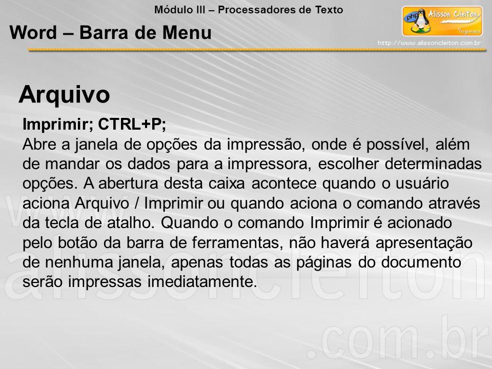 Imprimir; CTRL+P; Abre a janela de opções da impressão, onde é possível, além de mandar os dados para a impressora, escolher determinadas opções. A ab