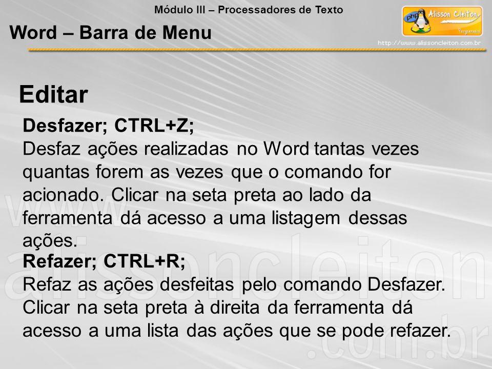 Desfazer; CTRL+Z; Desfaz ações realizadas no Word tantas vezes quantas forem as vezes que o comando for acionado. Clicar na seta preta ao lado da ferr