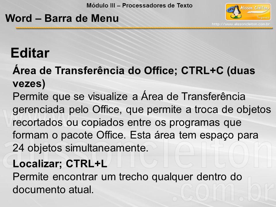 Área de Transferência do Office; CTRL+C (duas vezes) Permite que se visualize a Área de Transferência gerenciada pelo Office, que permite a troca de o