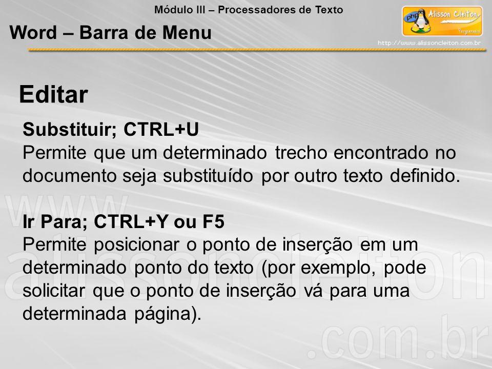 Substituir; CTRL+U Permite que um determinado trecho encontrado no documento seja substituído por outro texto definido. Ir Para; CTRL+Y ou F5 Permite
