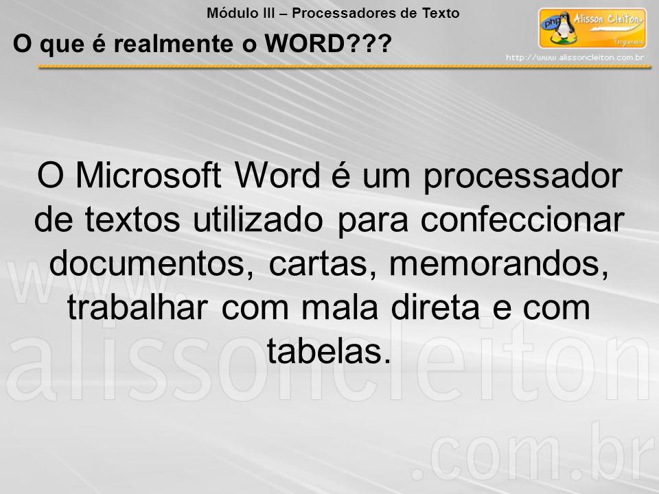 O Microsoft Word é um processador de textos utilizado para confeccionar documentos, cartas, memorandos, trabalhar com mala direta e com tabelas. O que