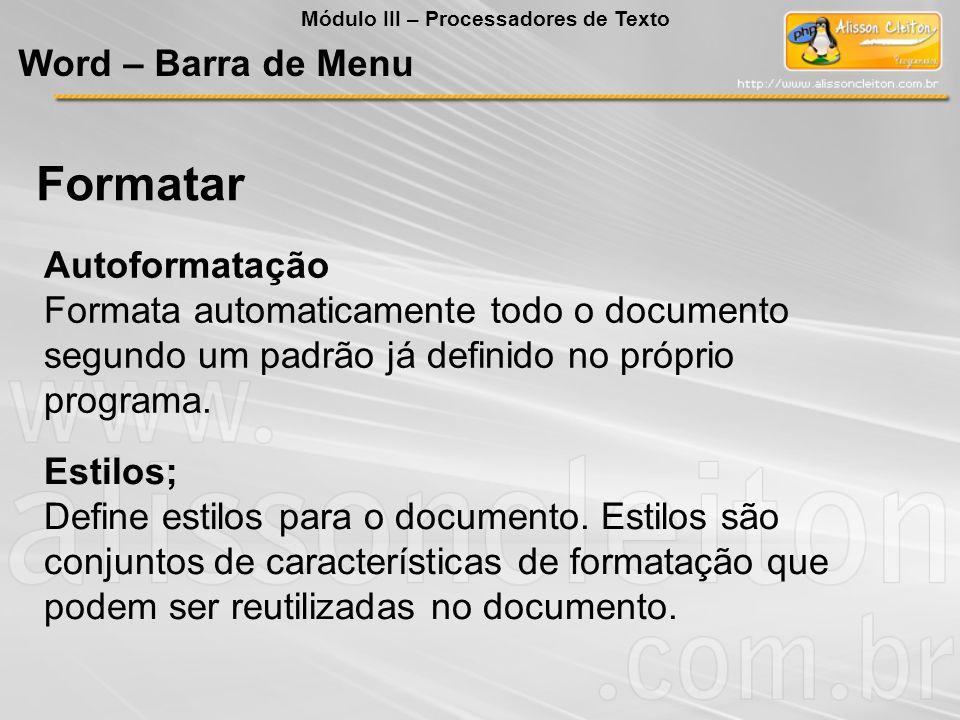 Autoformatação Formata automaticamente todo o documento segundo um padrão já definido no próprio programa. Estilos; Define estilos para o documento. E