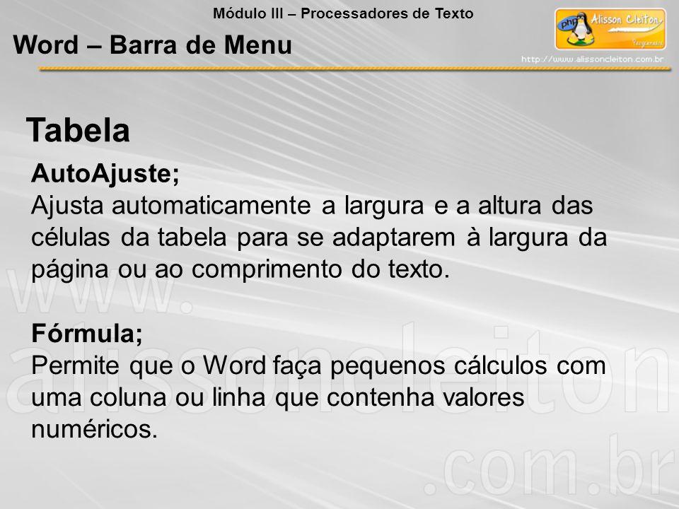 AutoAjuste; Ajusta automaticamente a largura e a altura das células da tabela para se adaptarem à largura da página ou ao comprimento do texto. Fórmul