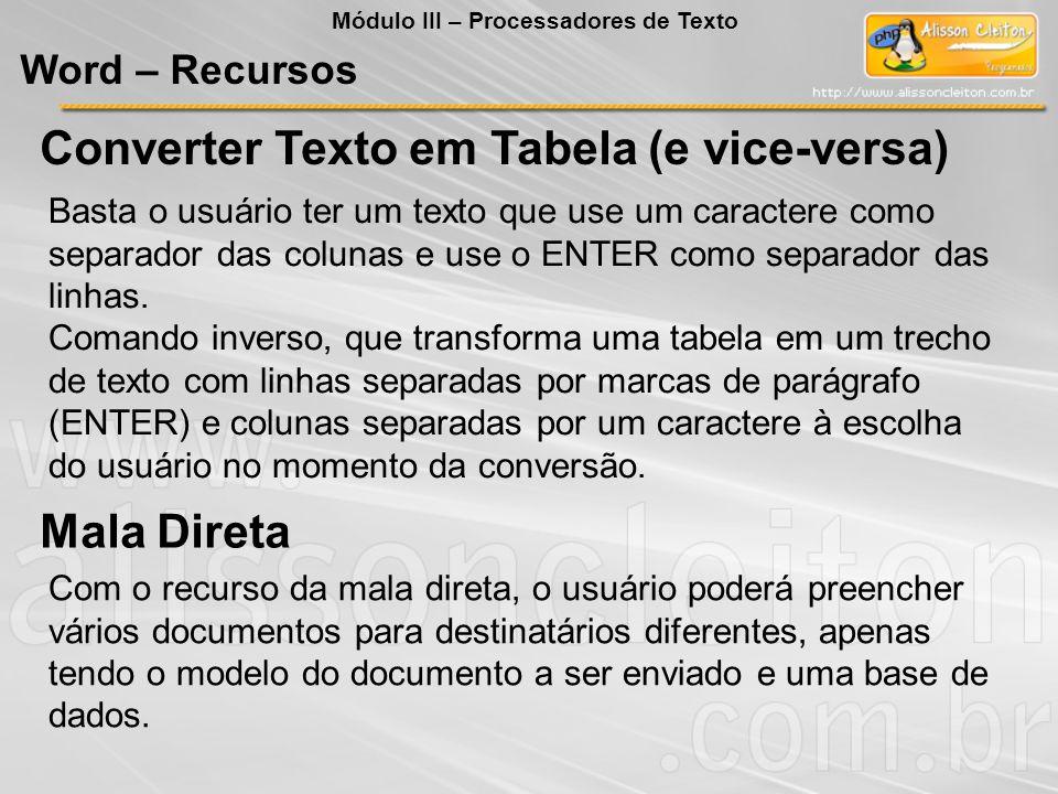 Converter Texto em Tabela (e vice-versa) Basta o usuário ter um texto que use um caractere como separador das colunas e use o ENTER como separador das