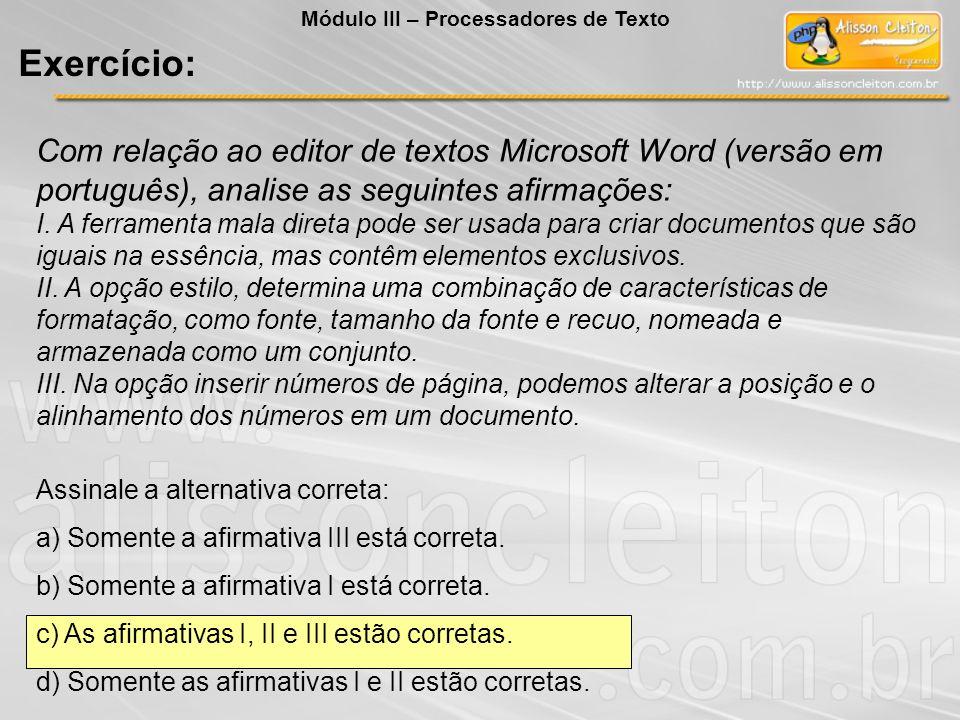 Com relação ao editor de textos Microsoft Word (versão em português), analise as seguintes afirmações: I. A ferramenta mala direta pode ser usada para