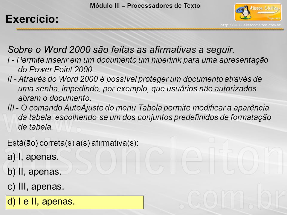 Sobre o Word 2000 são feitas as afirmativas a seguir. I - Permite inserir em um documento um hiperlink para uma apresentação do Power Point 2000. II -