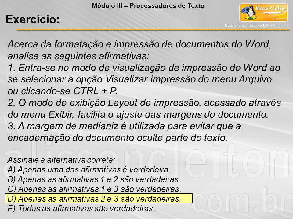 Acerca da formatação e impressão de documentos do Word, analise as seguintes afirmativas: 1. Entra-se no modo de visualização de impressão do Word ao