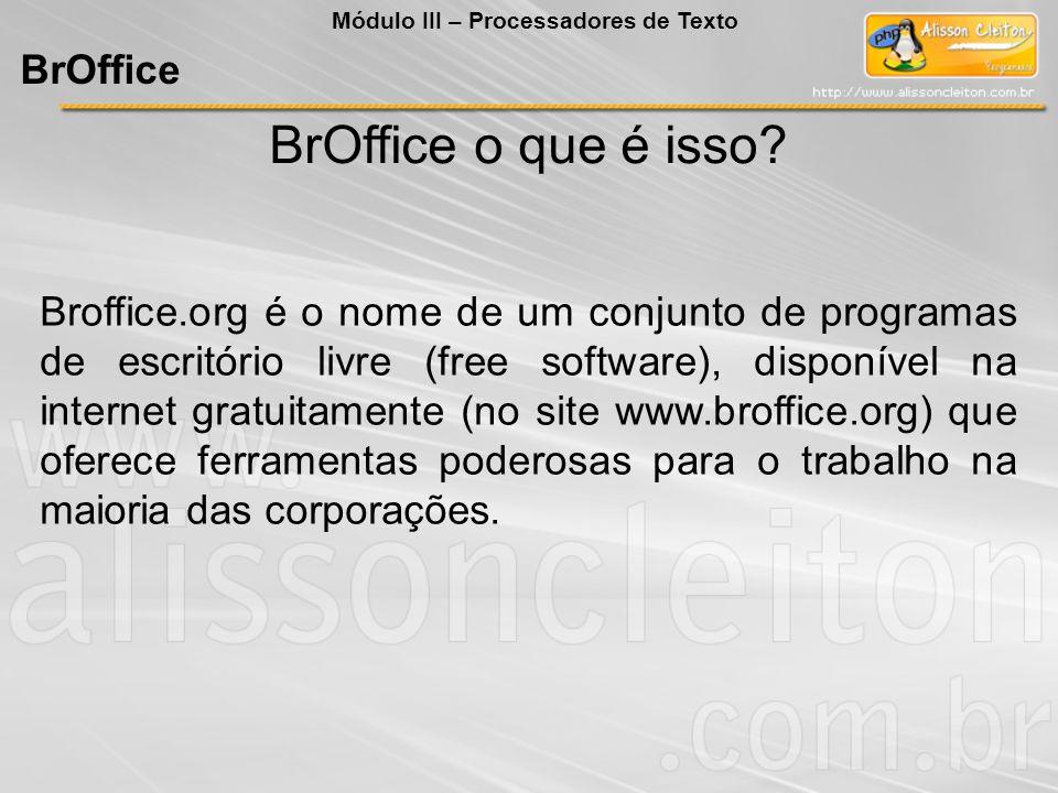 BrOffice o que é isso? Broffice.org é o nome de um conjunto de programas de escritório livre (free software), disponível na internet gratuitamente (no