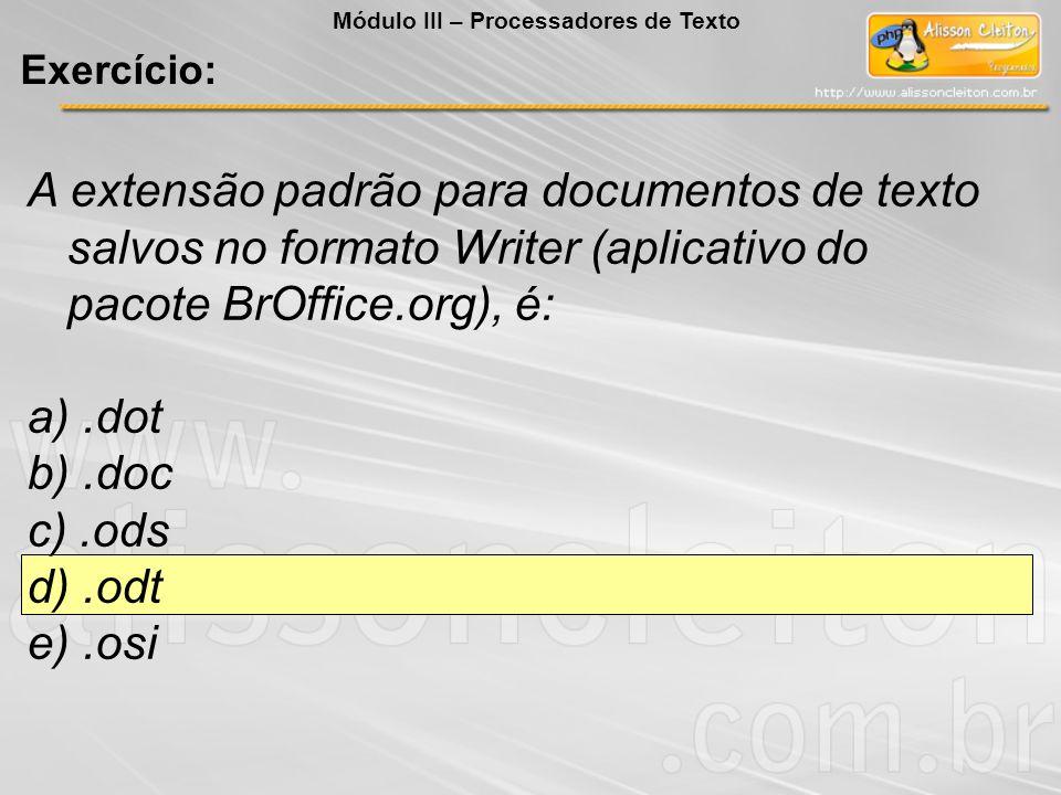 A extensão padrão para documentos de texto salvos no formato Writer (aplicativo do pacote BrOffice.org), é: a).dot b).doc c).ods d).odt e).osi Exercíc