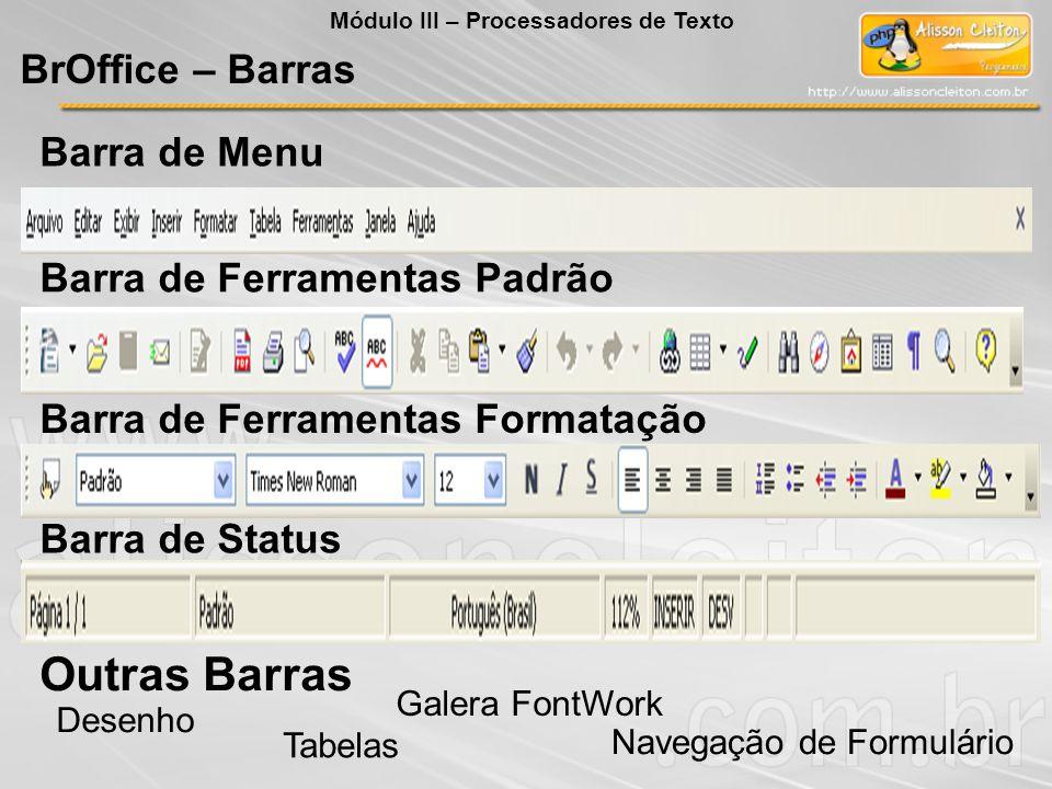 Barra de Menu Barra de Ferramentas Formatação Outras Barras Desenho Tabelas Navegação de Formulário Galera FontWork Barra de Ferramentas Padrão Barra